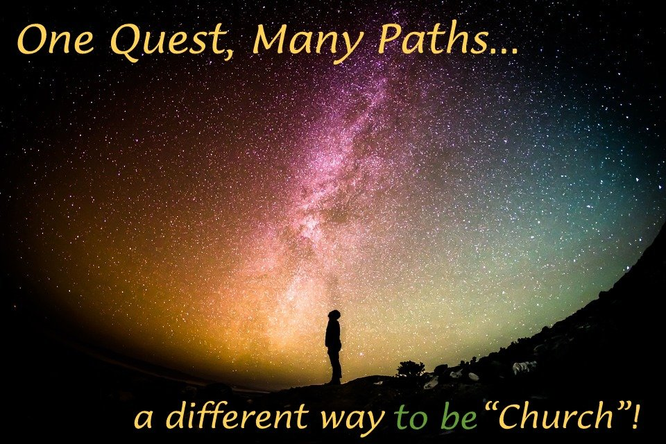 "One Quest, Many Paths. A different way to be ""Church""! (click to enlarge)"